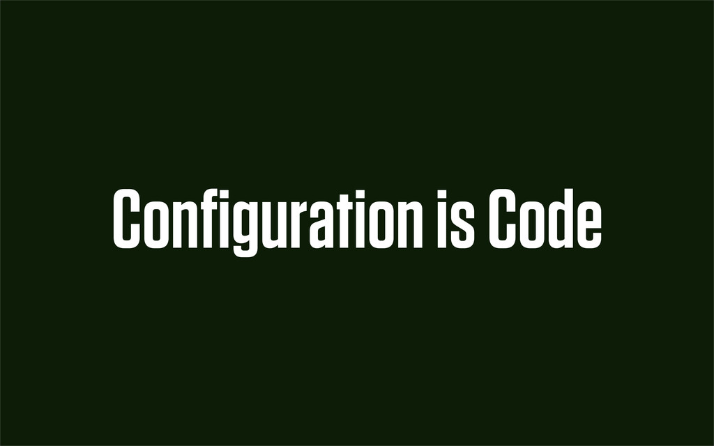 Configuration is Code
