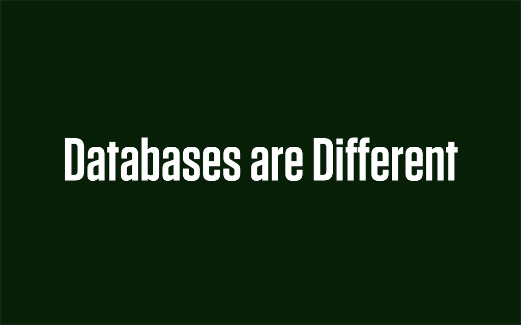 Databases are Different
