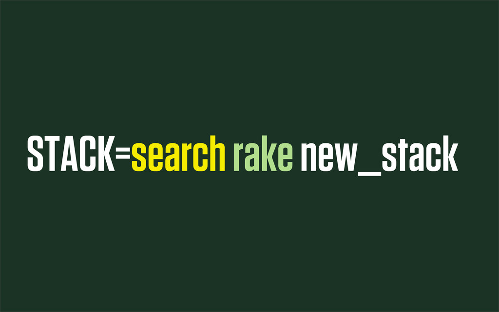 STACK=search rake new_stack