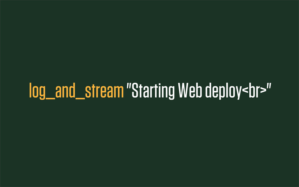"log_and_stream ""Starting Web deploy<br>"""