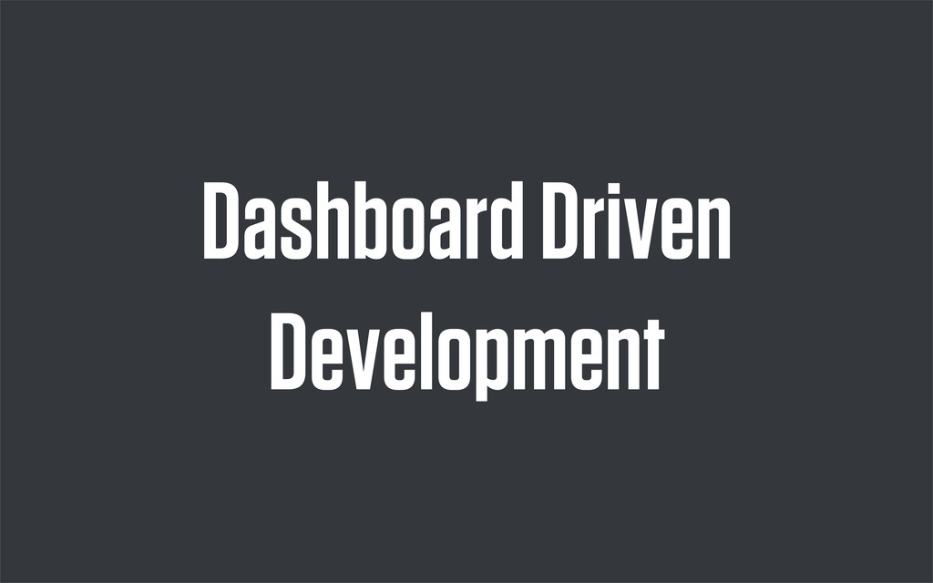 Dashboard Driven Development