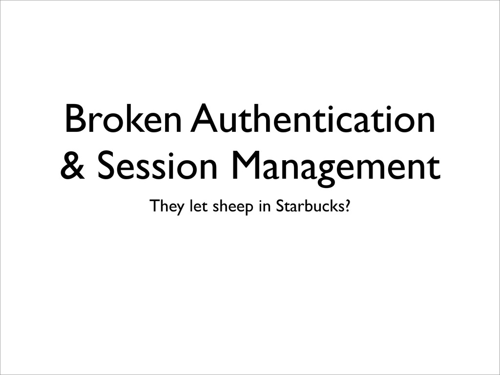 Broken Authentication & Session Management They...
