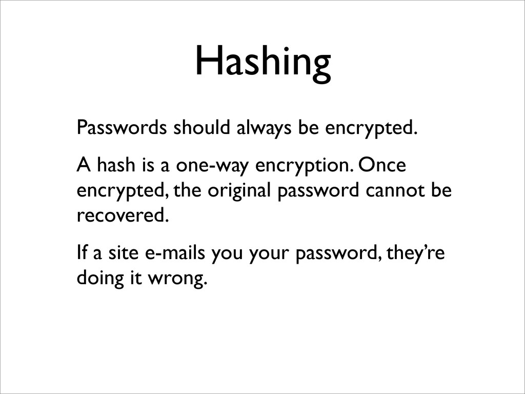 Hashing Passwords should always be encrypted. A...