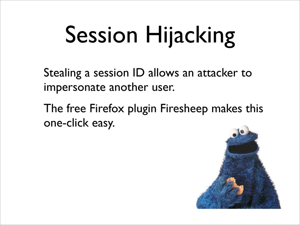 Session Hijacking Stealing a session ID allows ...