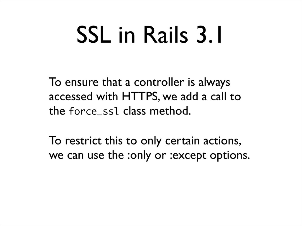 SSL in Rails 3.1 To ensure that a controller is...