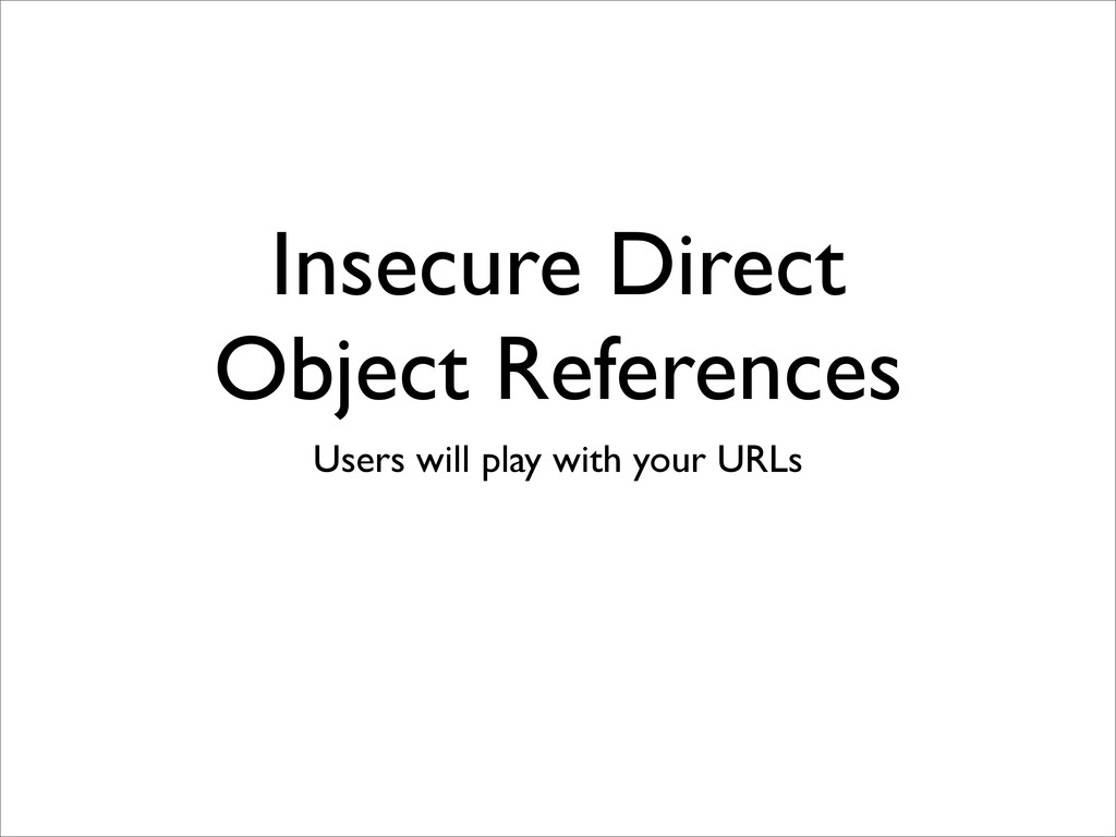Insecure Direct Object References Users will pl...