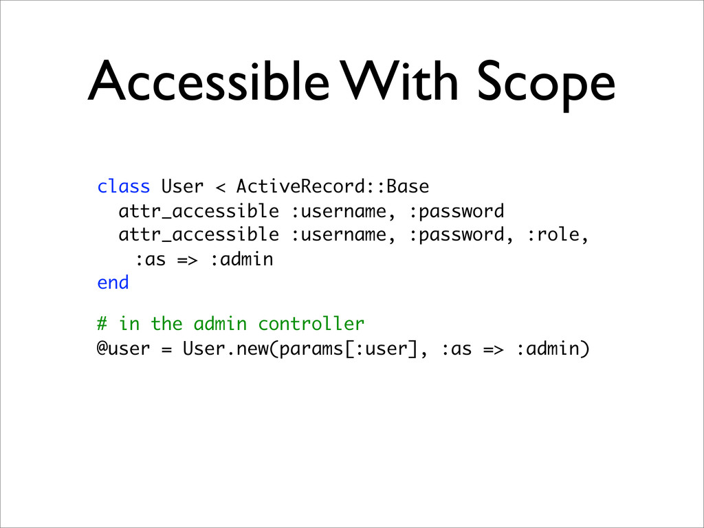 Accessible With Scope class User < ActiveRecord...