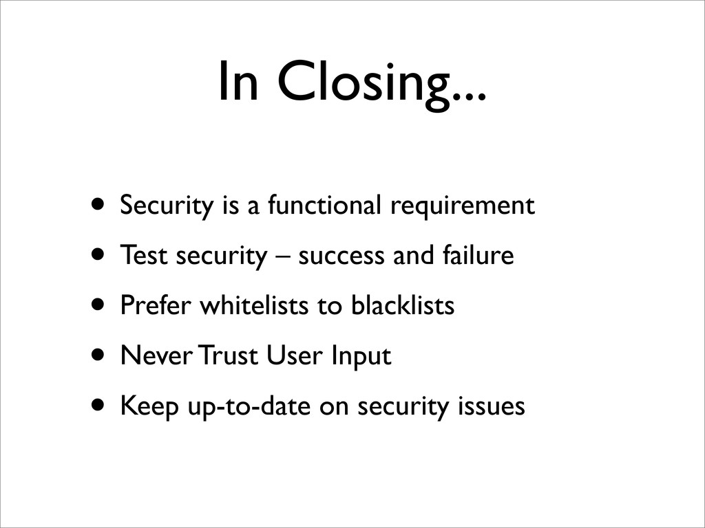 In Closing... • Security is a functional requir...