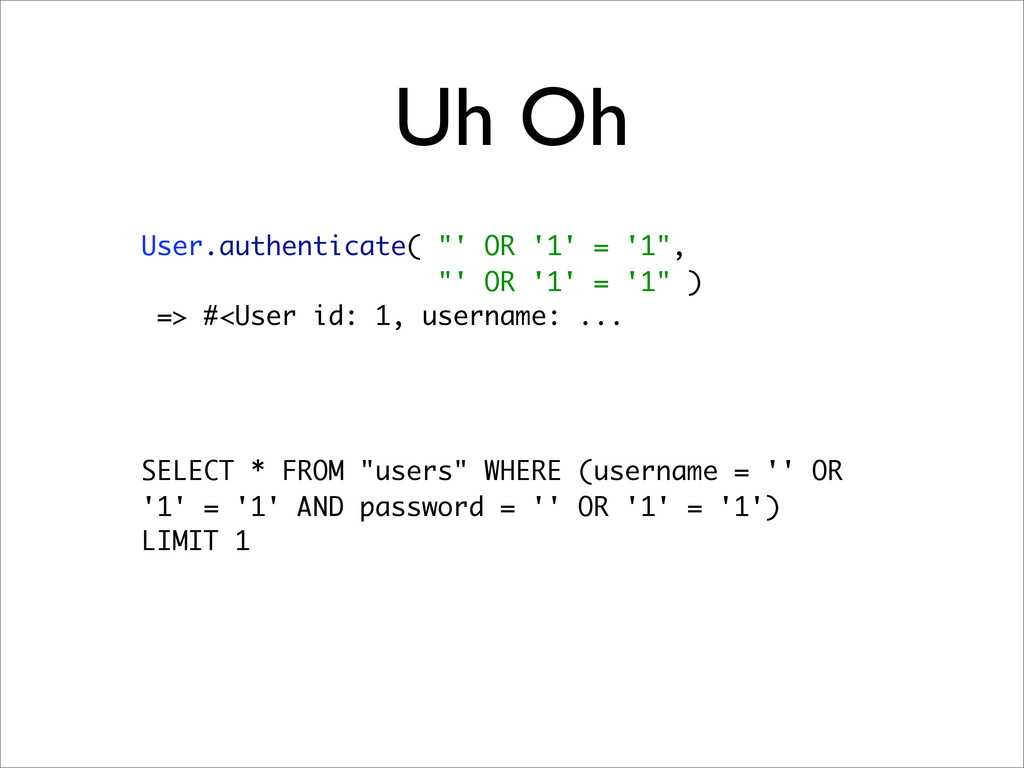 """Uh Oh User.authenticate( """"' OR '1' = '1"""", """"' OR..."""