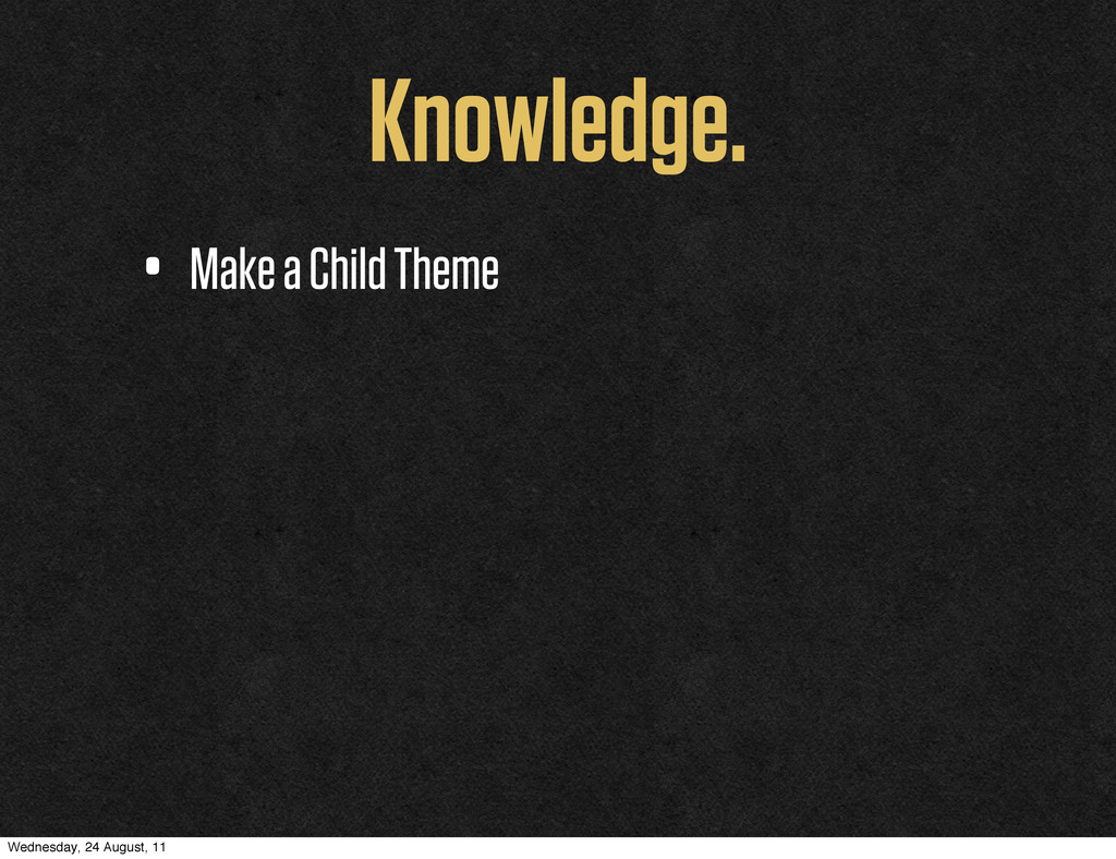 Knowledge. • Make a Child Theme Wednesday, 24 A...