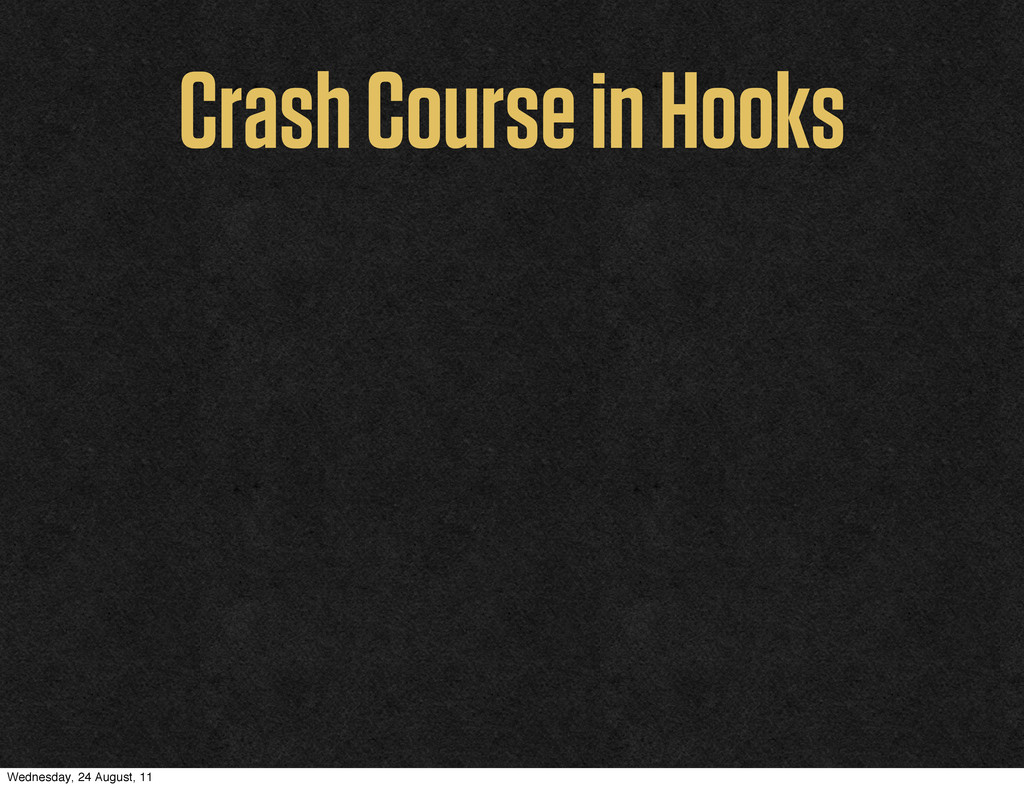 Crash Course in Hooks Wednesday, 24 August, 11