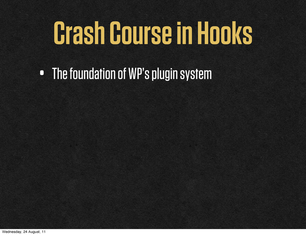 Crash Course in Hooks • The foundation of WP's ...