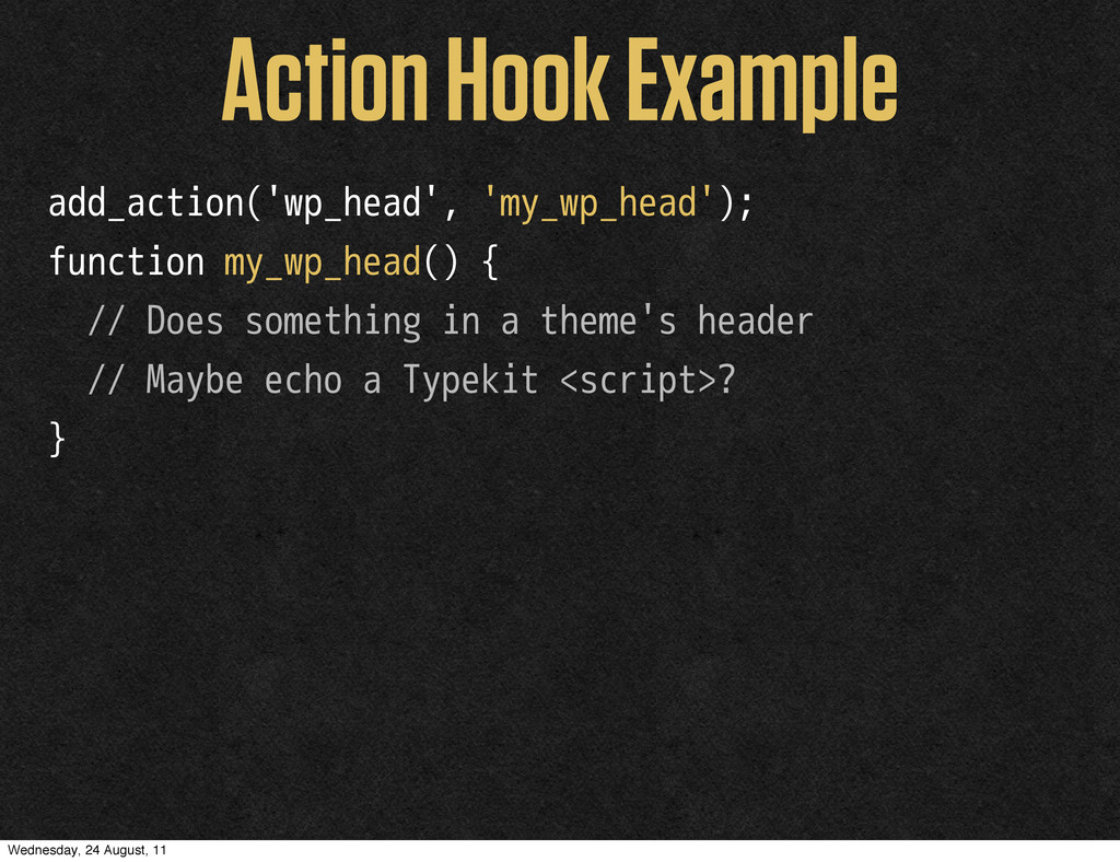 Action Hook Example add_action('wp_head', 'my_w...
