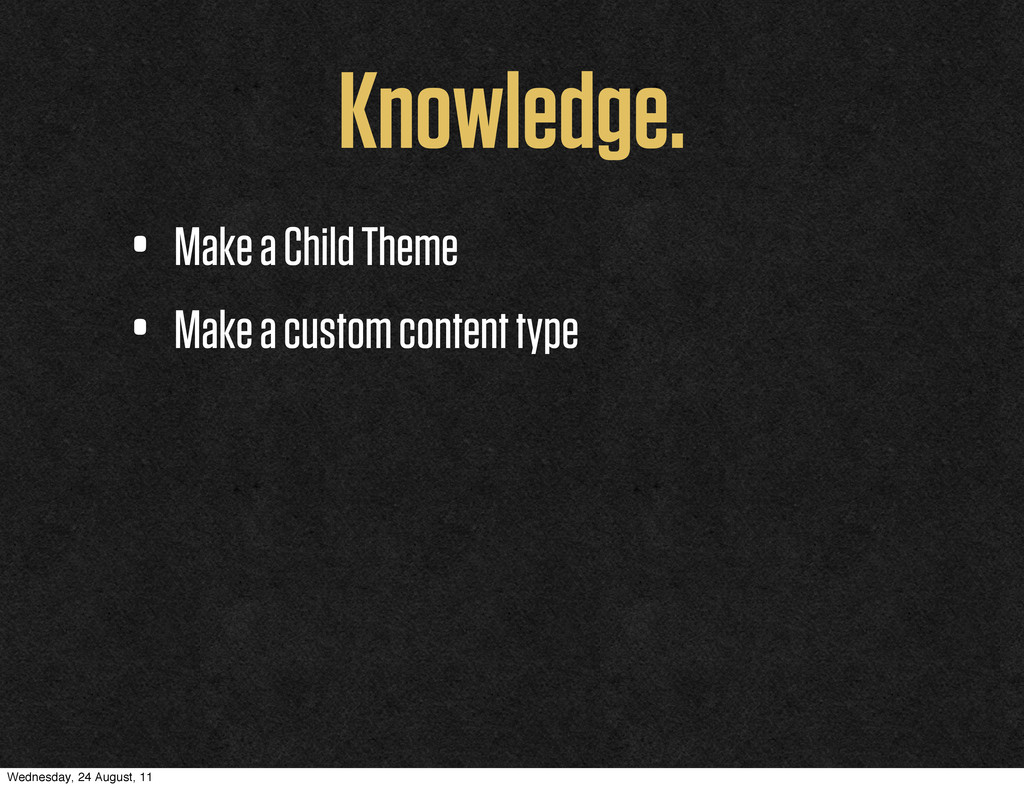 Knowledge. • Make a Child Theme • Make a custom...