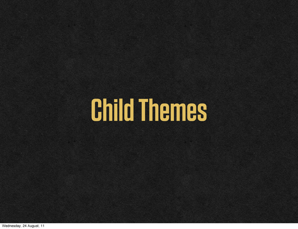 Child Themes Wednesday, 24 August, 11