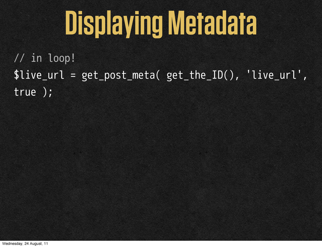 Displaying Metadata // in loop! $live_url = get...