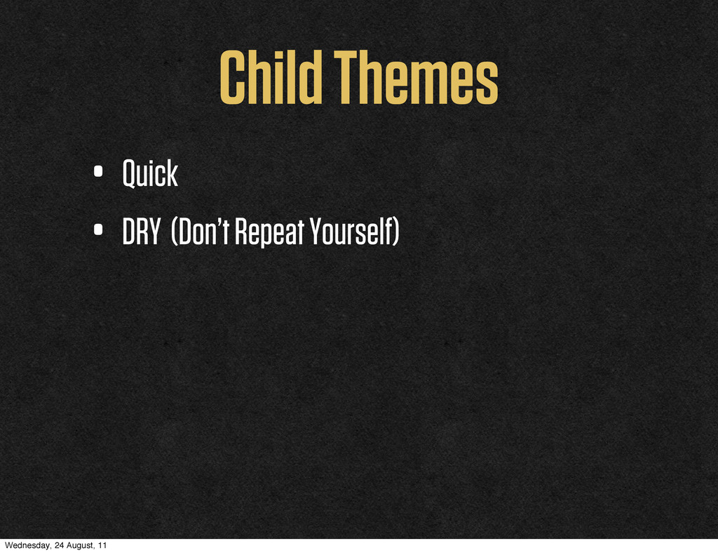 Child Themes • Quick • DRY (Don't Repeat Yourse...