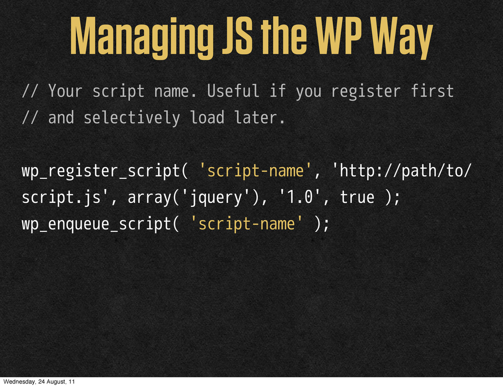 Managing JS the WP Way // Your script name. Use...