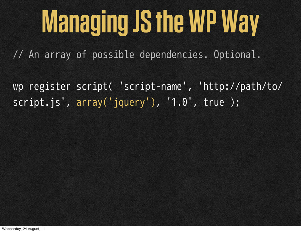 Managing JS the WP Way // An array of possible ...