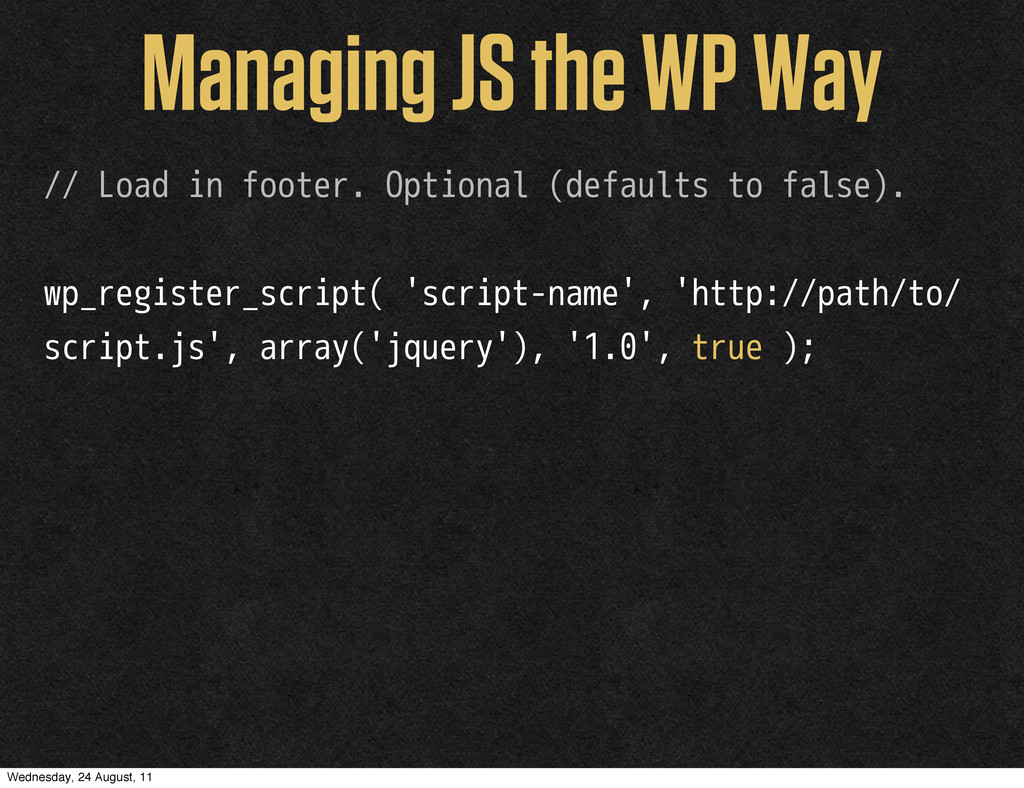 Managing JS the WP Way // Load in footer. Optio...