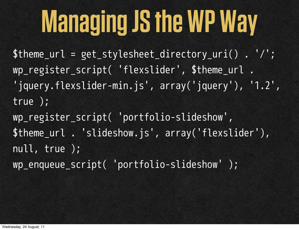 Managing JS the WP Way $theme_url = get_stylesh...