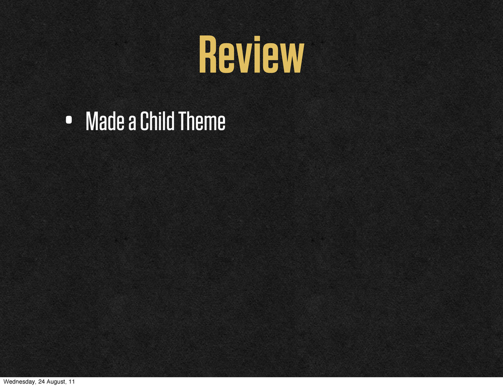 Review • Made a Child Theme Wednesday, 24 Augus...