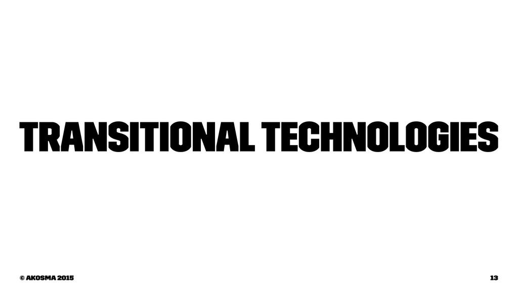 Transitional Technologies © akosma 2015 13