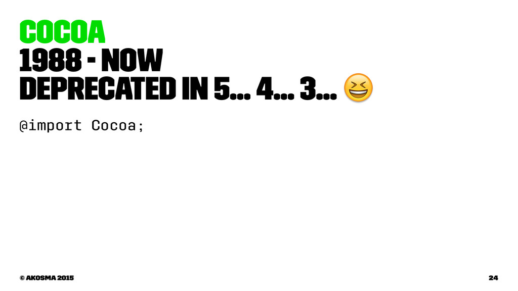 Cocoa 1988 - now Deprecated in 5… 4… 3… ! @impo...