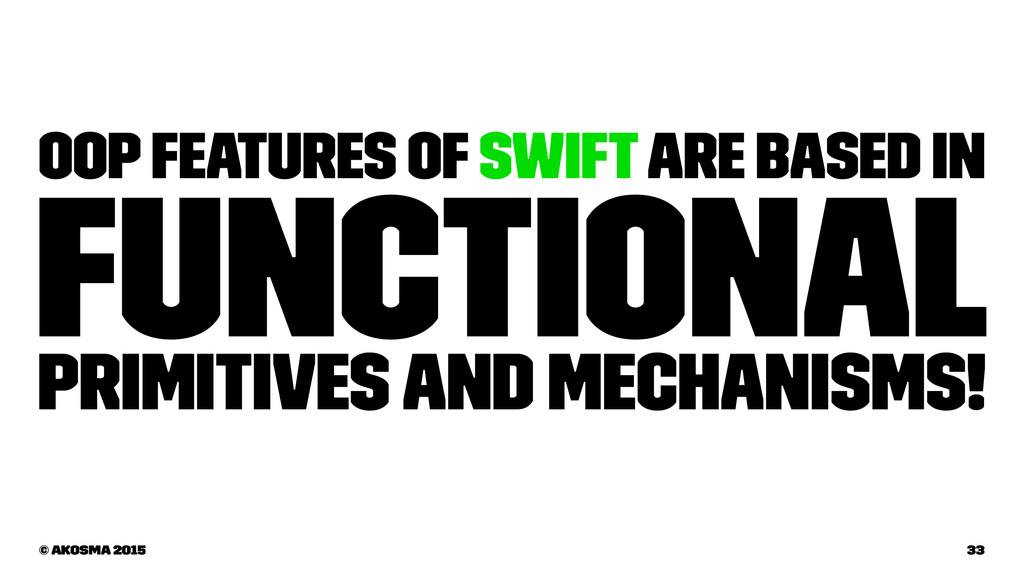 OOP features of Swift are based in Functional p...