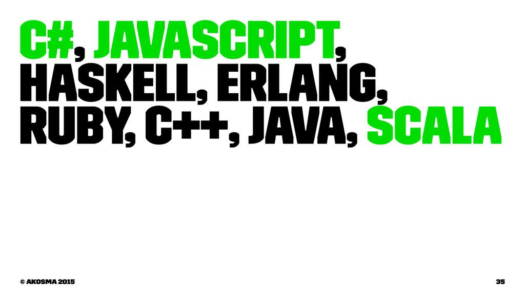C#, JavaScript, Haskell, Erlang, Ruby, C++, Jav...