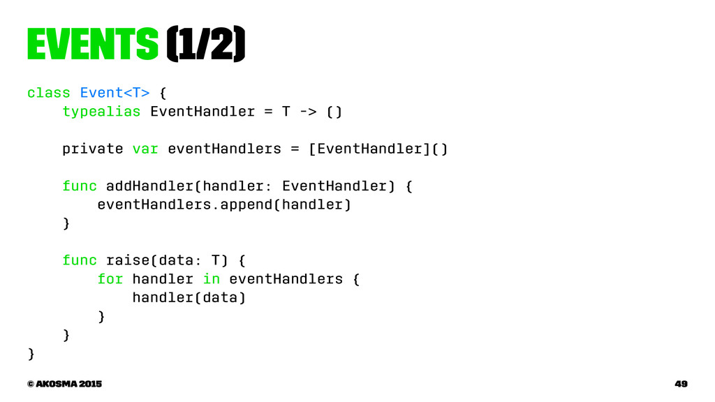 Events (1/2) class Event<T> { typealias EventHa...