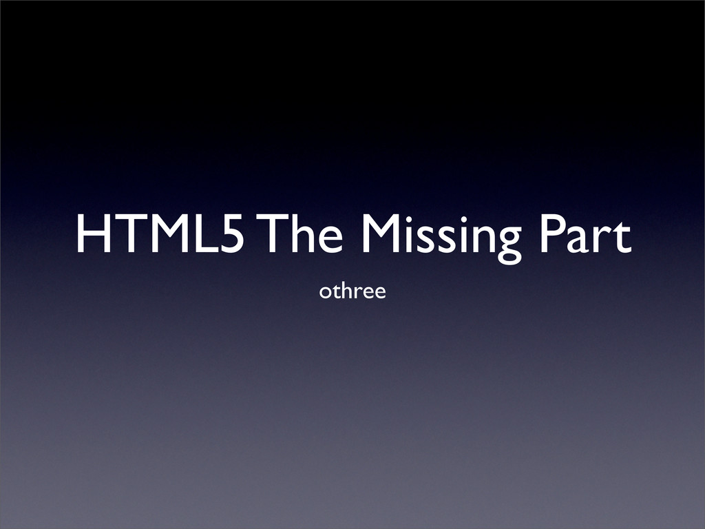 HTML5 The Missing Part othree