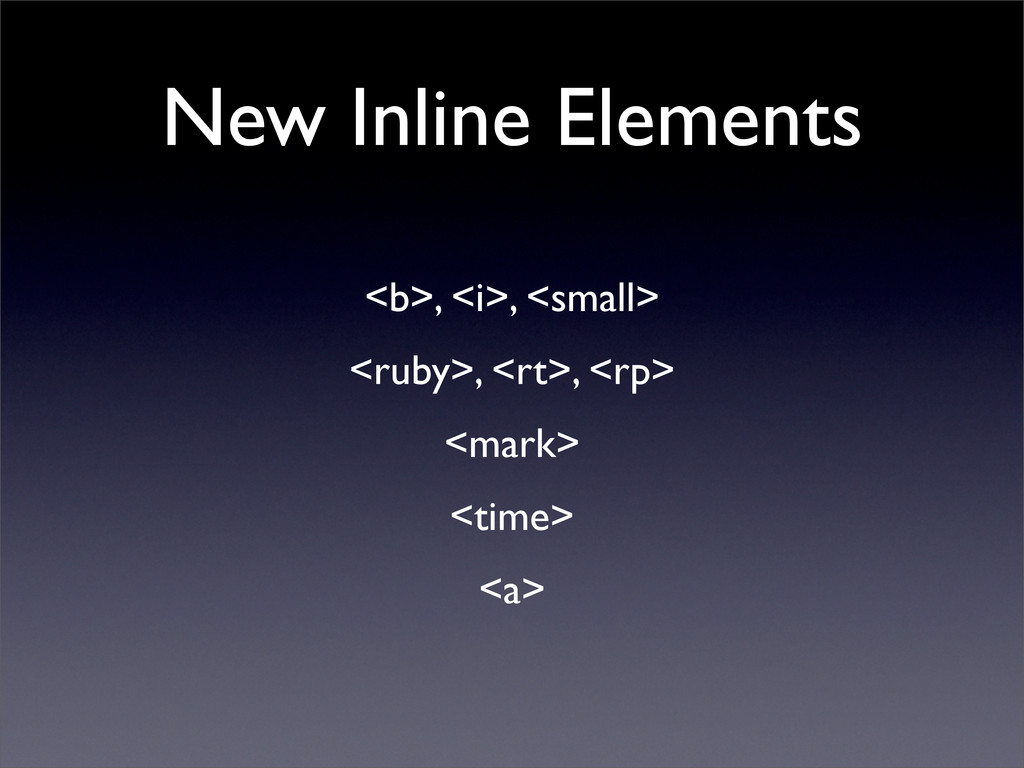 New Inline Elements <b>, <i>, <small> <ruby>, <...