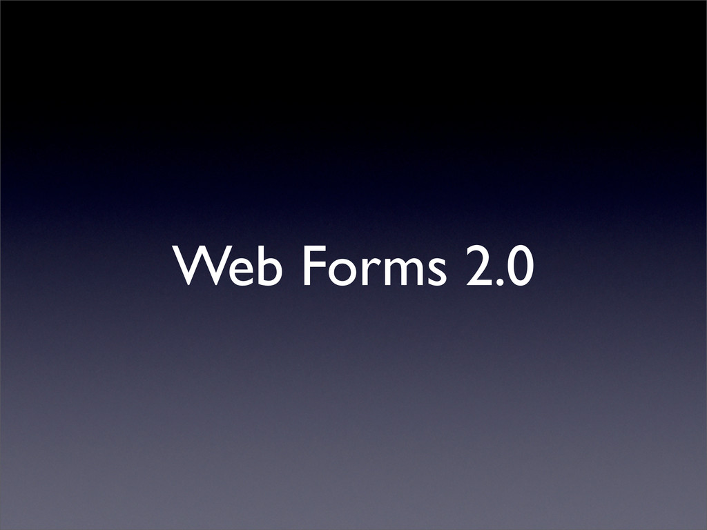 Web Forms 2.0