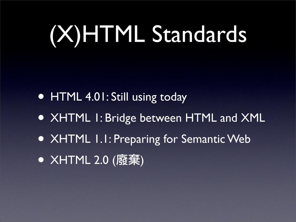 (X)HTML Standards • HTML 4.01: Still using toda...