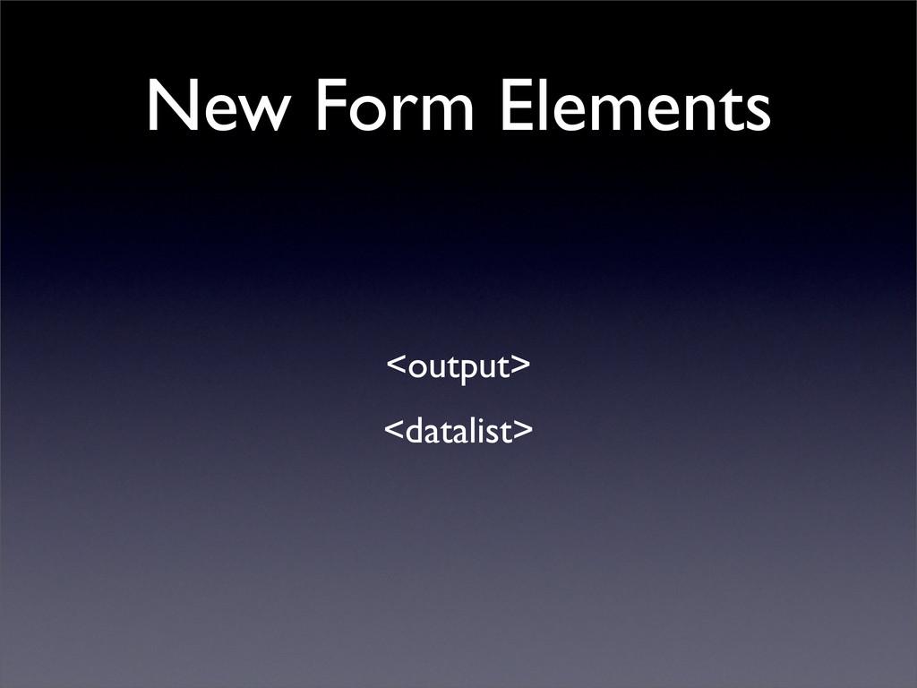 New Form Elements <output> <datalist>