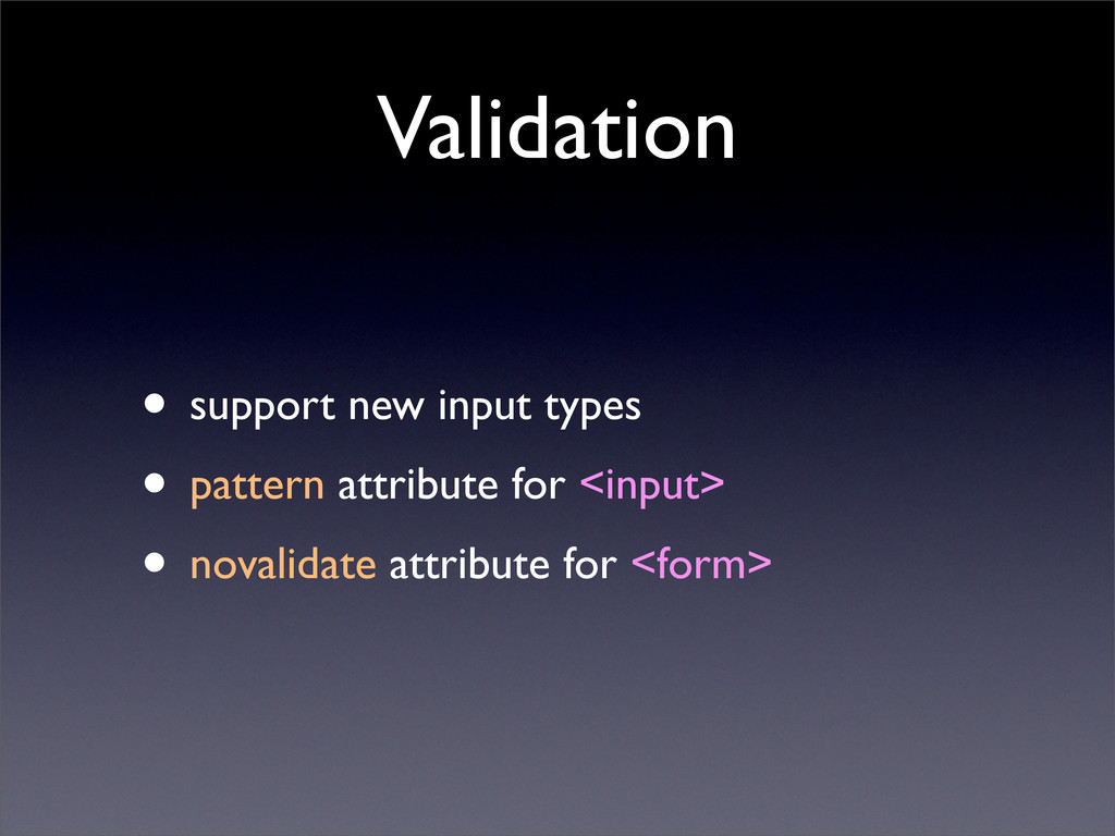 Validation • support new input types • pattern ...
