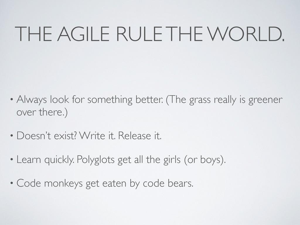 THE AGILE RULE THE WORLD. • Always look for som...