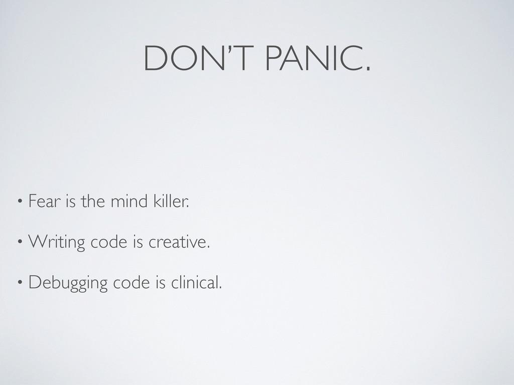 DON'T PANIC. • Fear is the mind killer. • Writi...