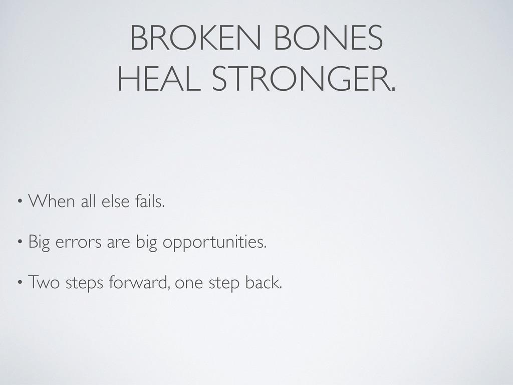BROKEN BONES HEAL STRONGER. • When all else fai...