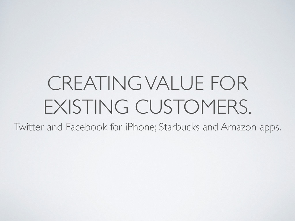 CREATING VALUE FOR EXISTING CUSTOMERS. Twitter ...