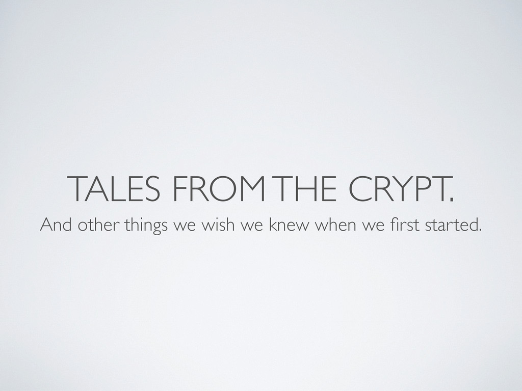 TALES FROM THE CRYPT. And other things we wish ...