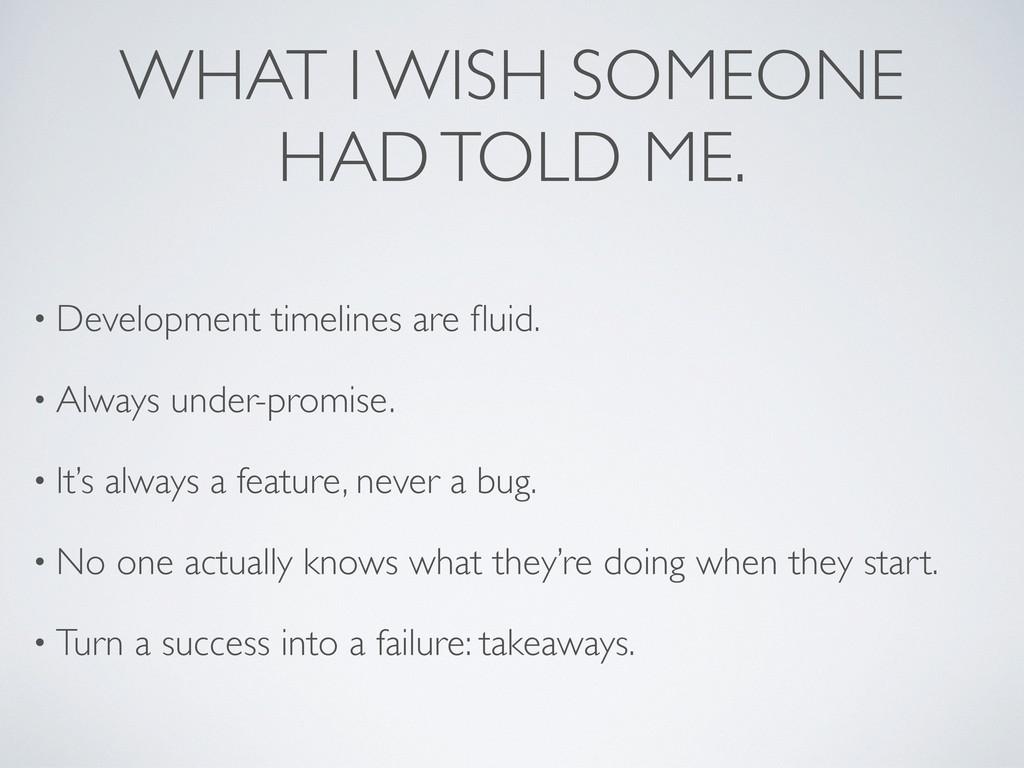 WHAT I WISH SOMEONE HAD TOLD ME. • Development ...