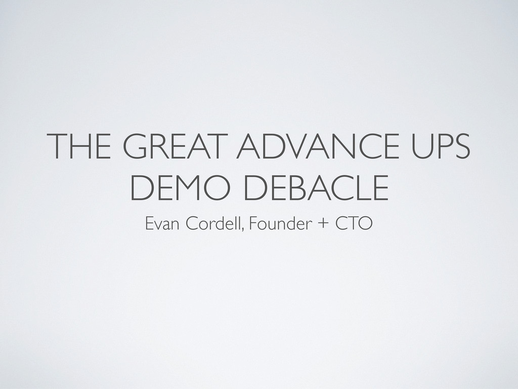 THE GREAT ADVANCE UPS DEMO DEBACLE Evan Cordell...