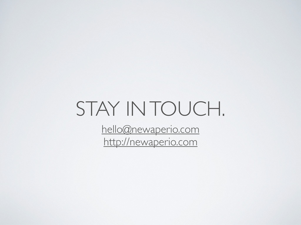 STAY IN TOUCH. hello@newaperio.com http://newap...