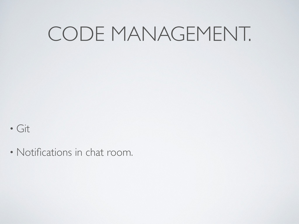 CODE MANAGEMENT. • Git • Notifications in chat r...