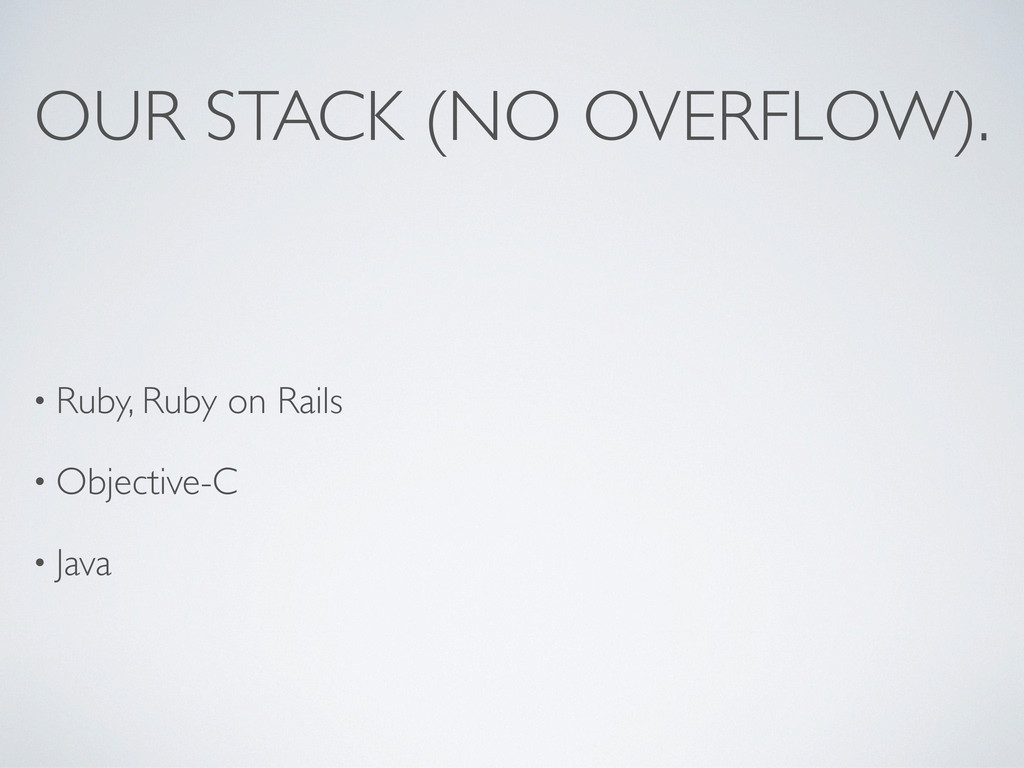 OUR STACK (NO OVERFLOW). • Ruby, Ruby on Rails ...