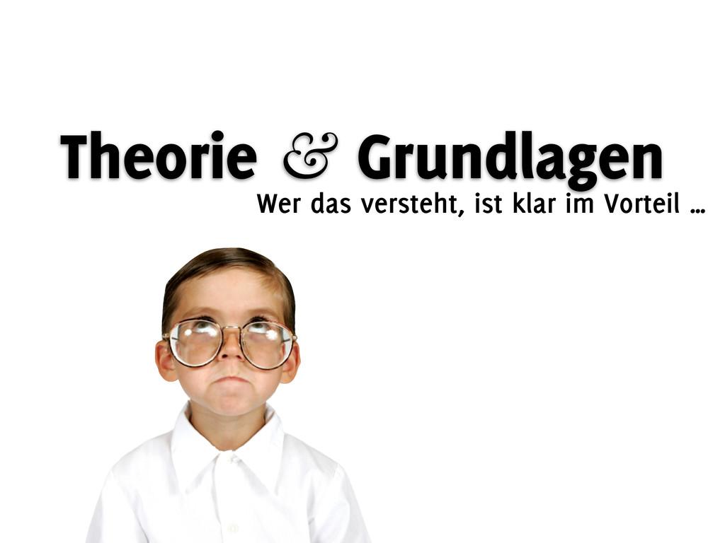 Theorie & Grundlagen Wer das versteht, ist klar...