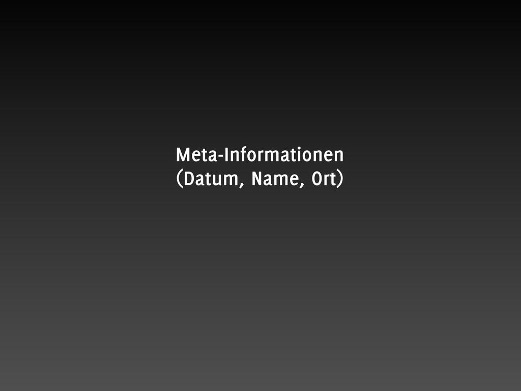 Meta-Informationen (Datum, Name, Ort)