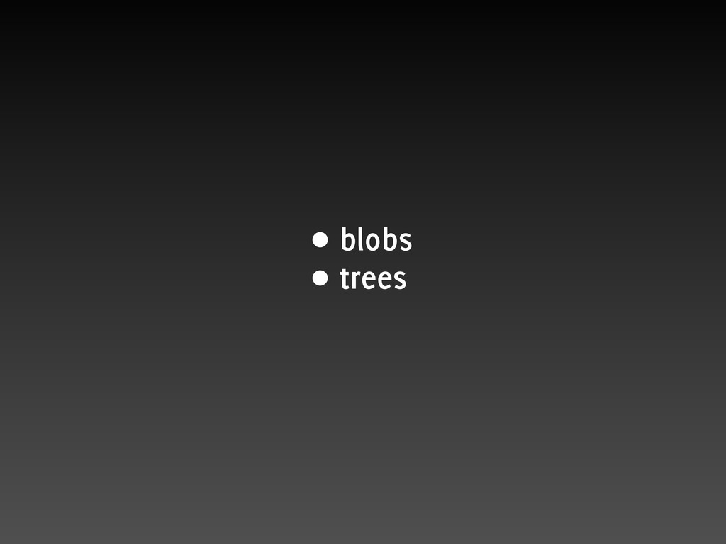 • blobs • trees